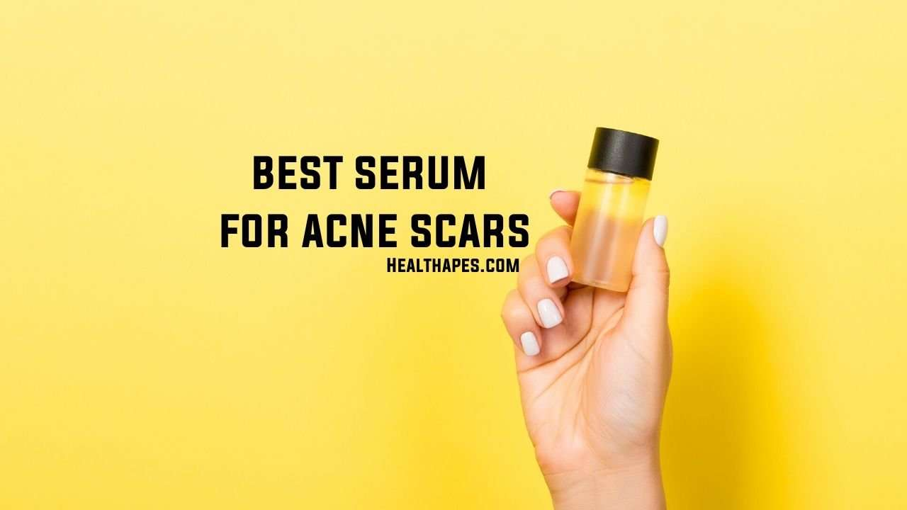 Best Serum For Acne Scars